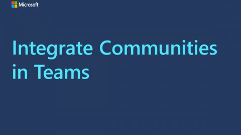 "A video title card that reads, ""Integrate Communities in Teams."""